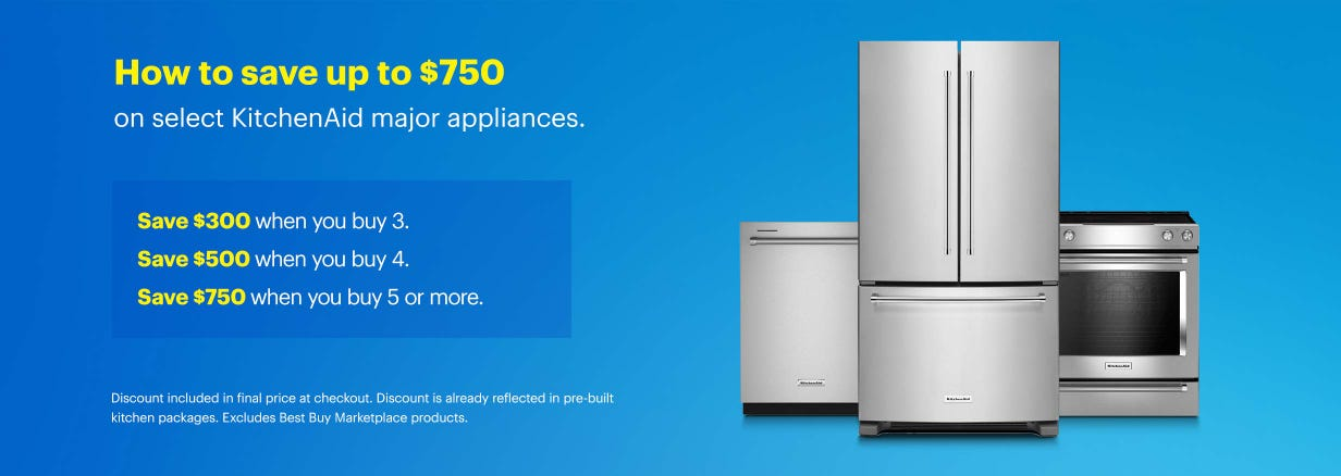 How to save up to $750 on select KitchenAid major appliances. Save $300 when you buy 3.  Save $500 when you buy 4.  Save $750 when you buy 5 or more. Discount included in final price at checkout. Discount is already reflected in pre-built kitchen packages. Excludes Best Buy Marketplace products.