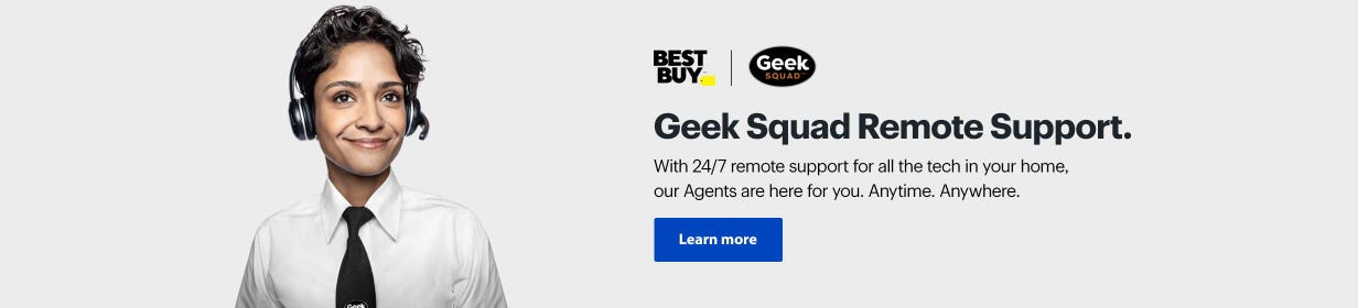 Geek Squad Remote Support. With 24/7 remote support for all the tech in your home, our Agents are here for you. Anytime. Anywhere. Learn more.
