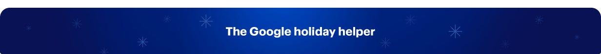Google holiday helper