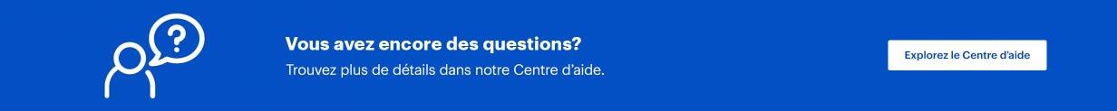 Vous avez encore des questions? Trouvez plus de détails dans notre Centre d'aide. Explorez le Centre d'aide