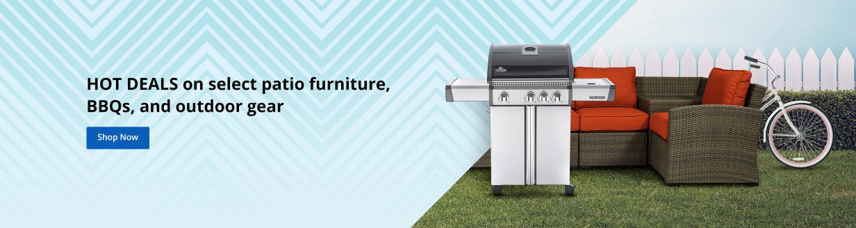 HOT DEALS on select patio  furniture, BBQs, and outdoor gear