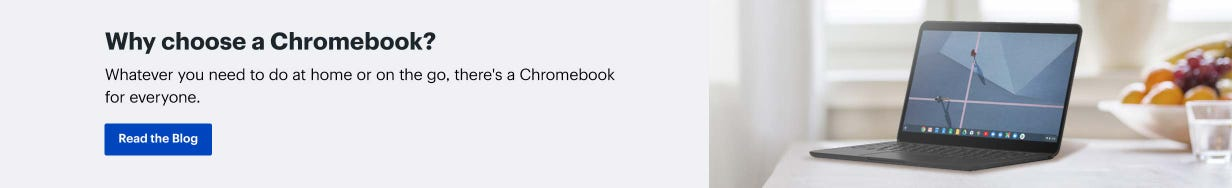 Why choose a Chromebook? Whatever you need to do at home or on the go, there's a Chromebook for everyone. Read the blog.