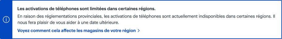 Les activations de téléphones sont limitées dans certaines régions. Voyez comment cela affecte les magasins de votre région
