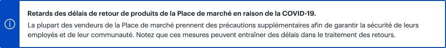 Retards des délais de retour de produits de la Place de marché en raison de la COVID-19. Notez que ces mesures peuvent entraîner des délais dans le traitement des retours.